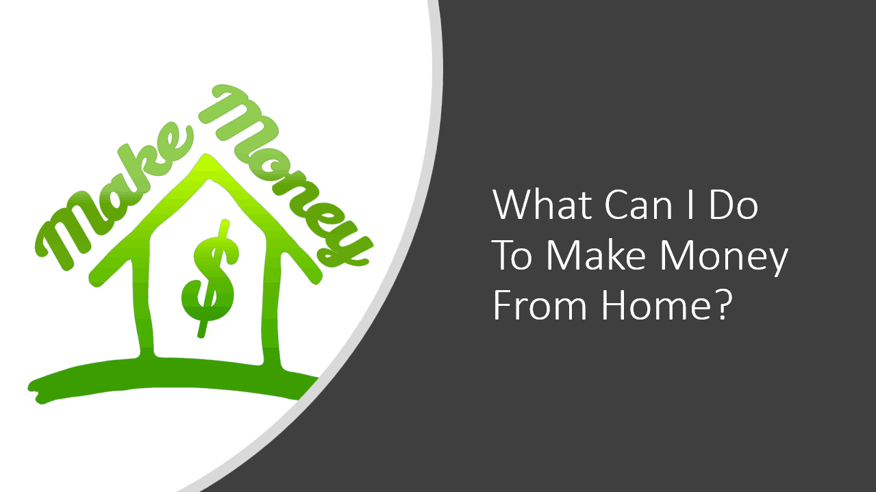 What Can I Do To Make Money From Home